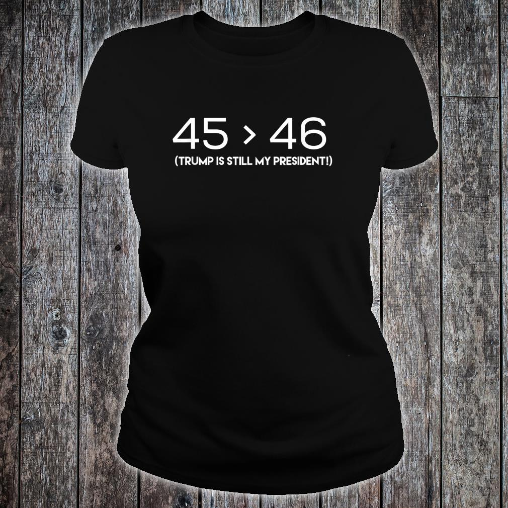 45 is Still Greater Than 46 Shirt ladies tee
