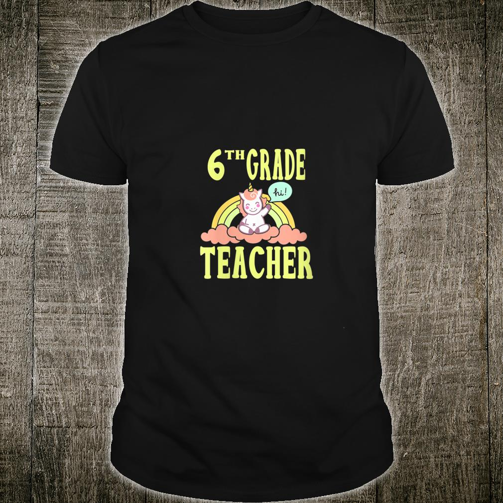 6th Grade Teacher Unicorn Shirt