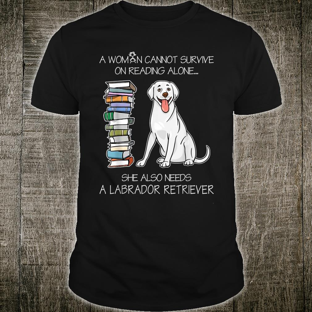 A Cannot Survive On Reading Alone Labrador Retriever Shirt
