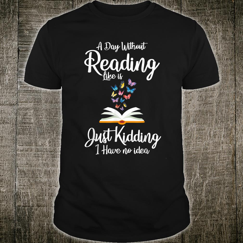 A day without reading is like.. bookworm Shirt