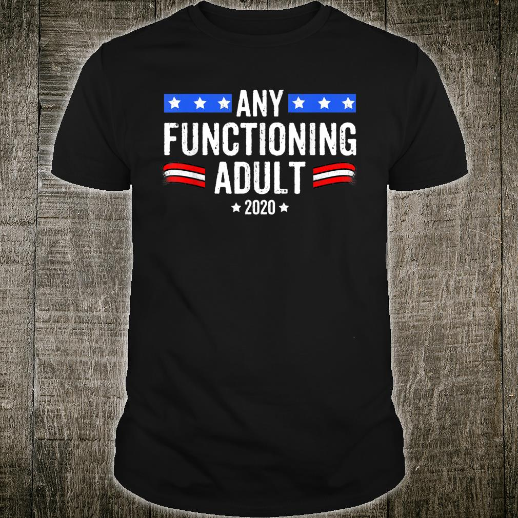 Anti Trump Any Functioning Adult 2020 AntiTrump 2020 Shirt