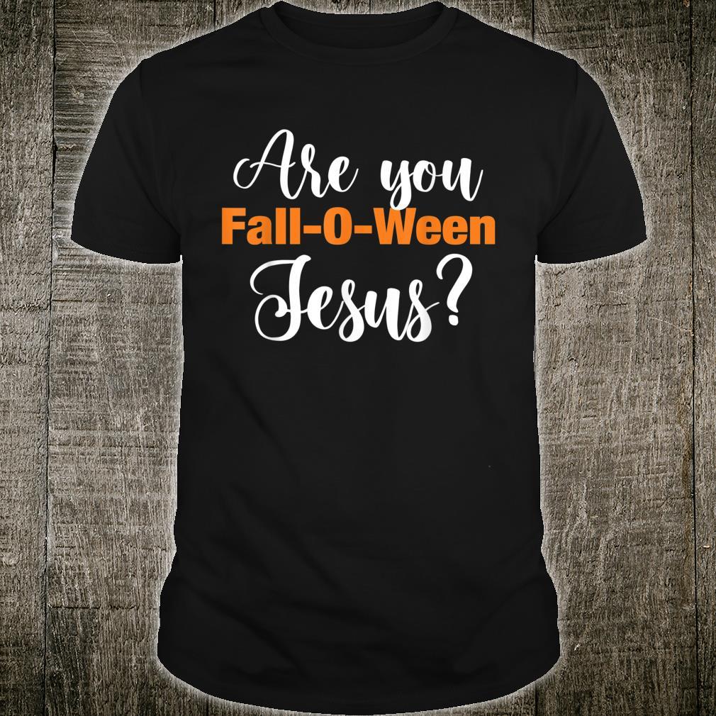 Are you FallOWeen Jesus Shirt