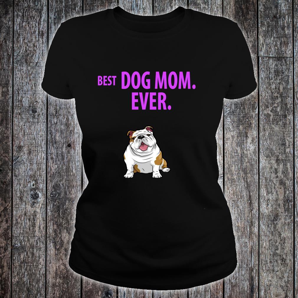 BEST DOG MOM EVER English Bulldogs Pups Shirt ladies tee