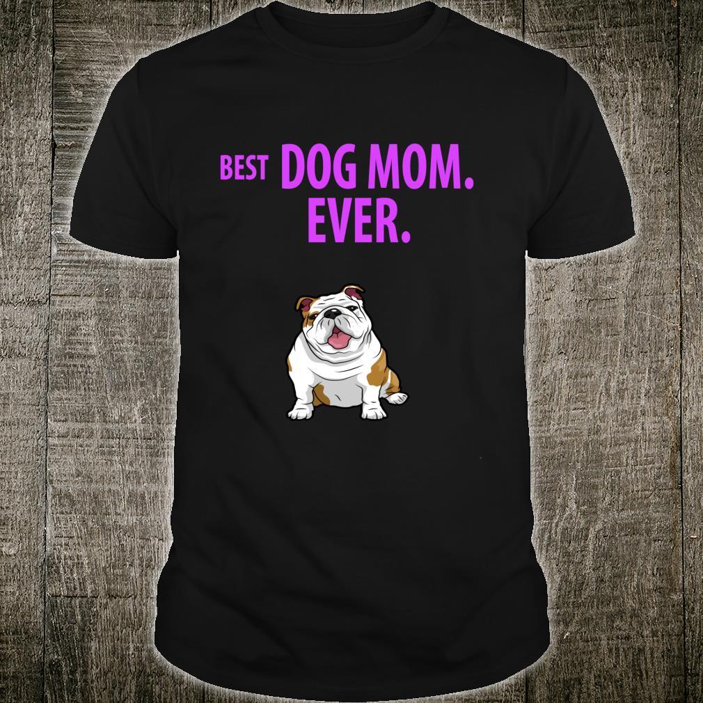 BEST DOG MOM EVER English Bulldogs Pups Shirt