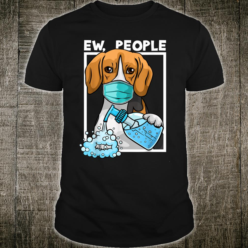 Beagle Dog Wearing Facemask and Hand Sanitizer Ew People Shirt