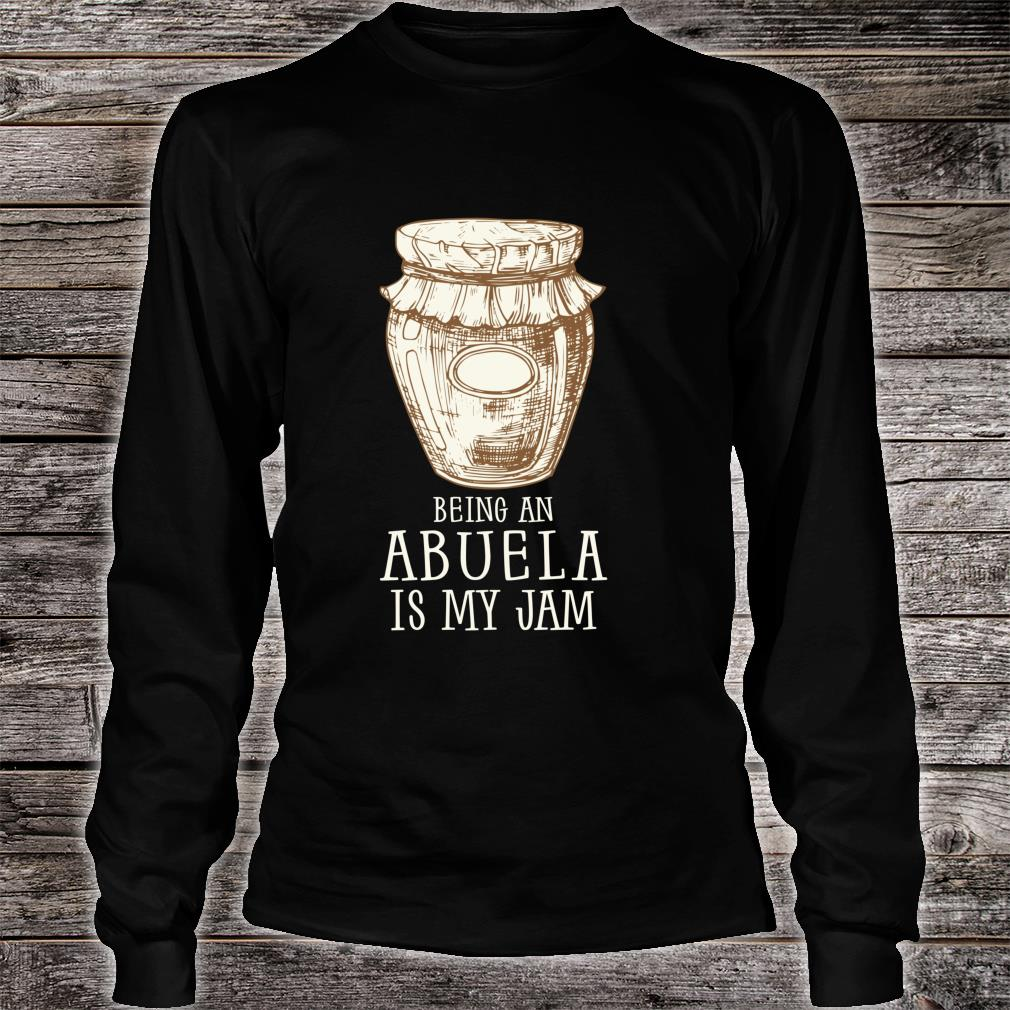 Being A Abuela Is My Jam Grandmother Meme Quote Shirt long sleeved