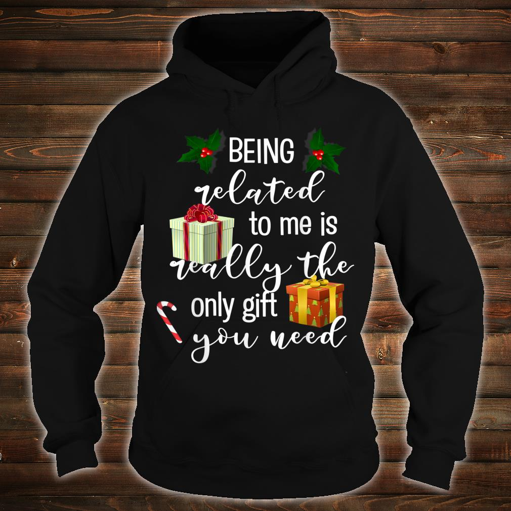 Being Related To Me Is Really the Only You Need Shirt hoodie
