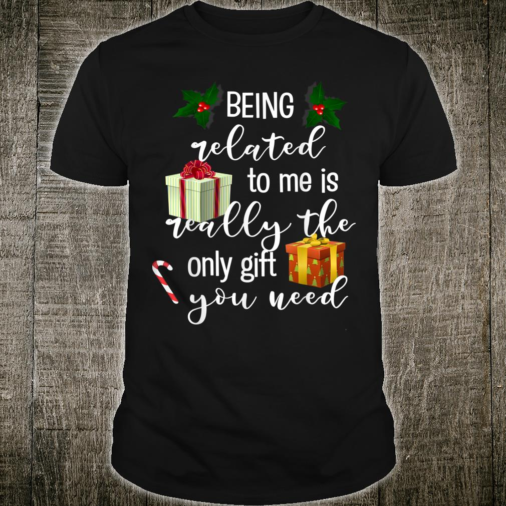 Being Related To Me Is Really the Only You Need Shirt
