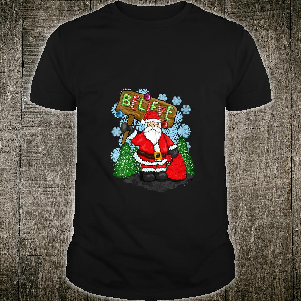 Believe In Santa Claus Christmas Spirit Love and Kindness Shirt