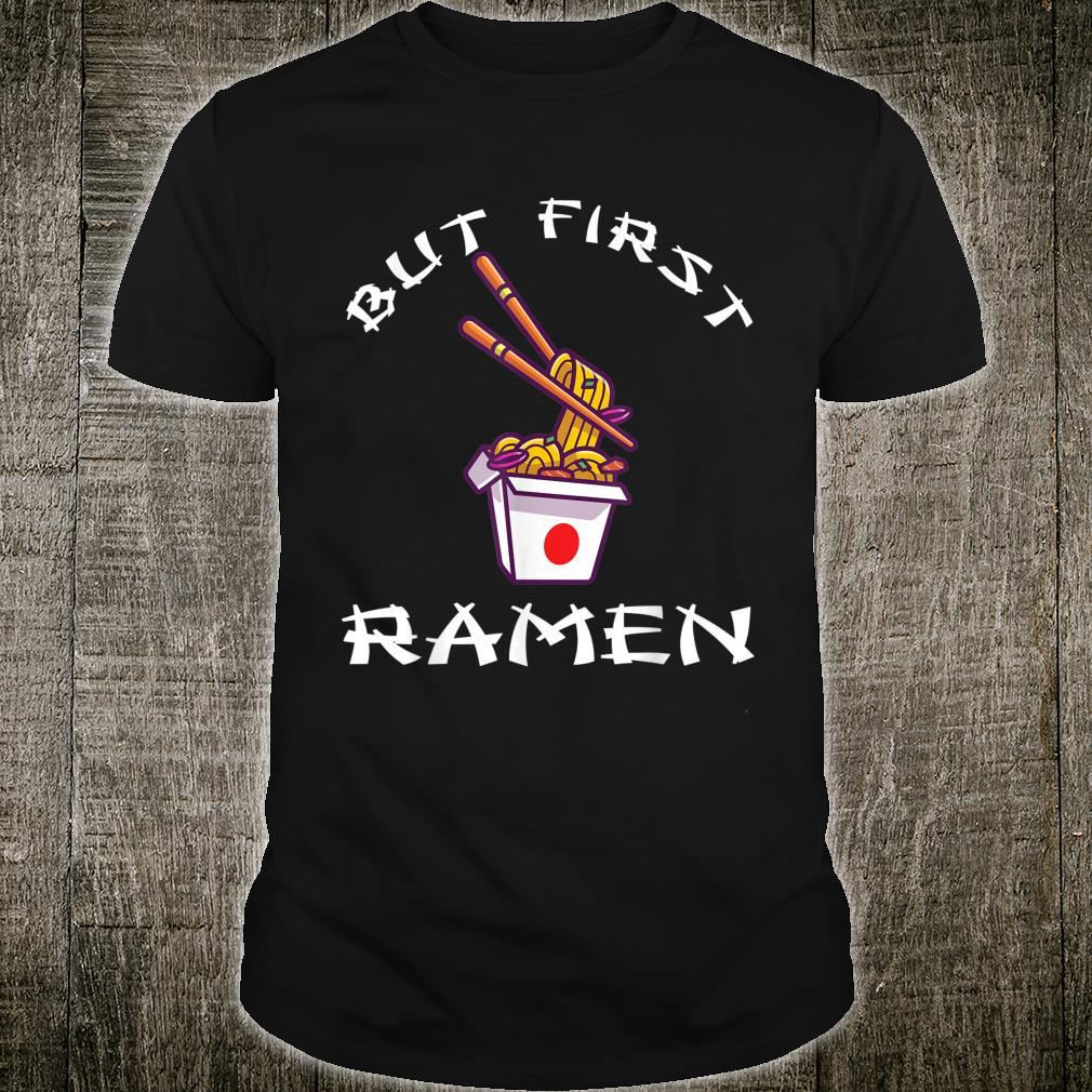 But First Ramen Japanese Korean food Shirt