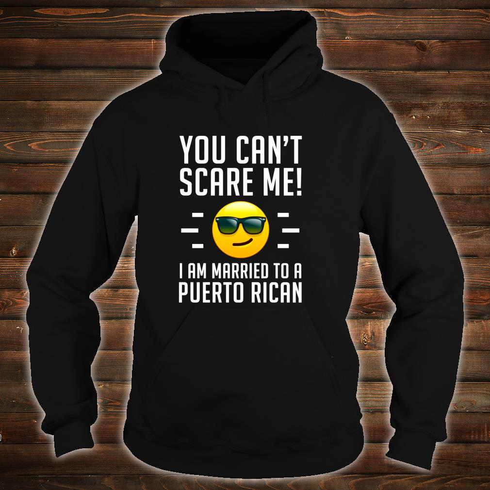 Can't Scare Me, Married to a Puerto Rican Marriage Shirt hoodie