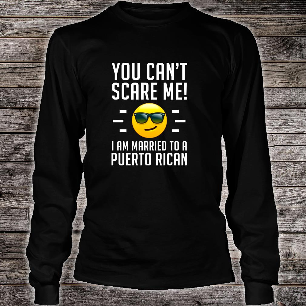 Can't Scare Me, Married to a Puerto Rican Marriage Shirt long sleeved