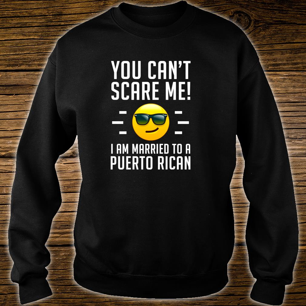 Can't Scare Me, Married to a Puerto Rican Marriage Shirt sweater