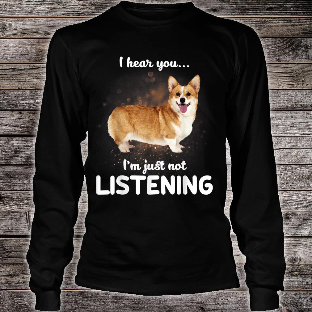 Cardigan Welsh Corgi I Hear You Not Listening Dog Shirt long sleeved