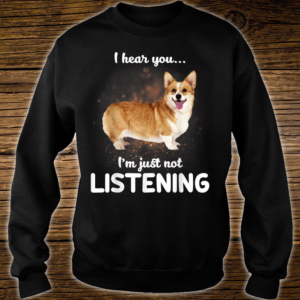 Cardigan Welsh Corgi I Hear You Not Listening Dog Shirt sweater
