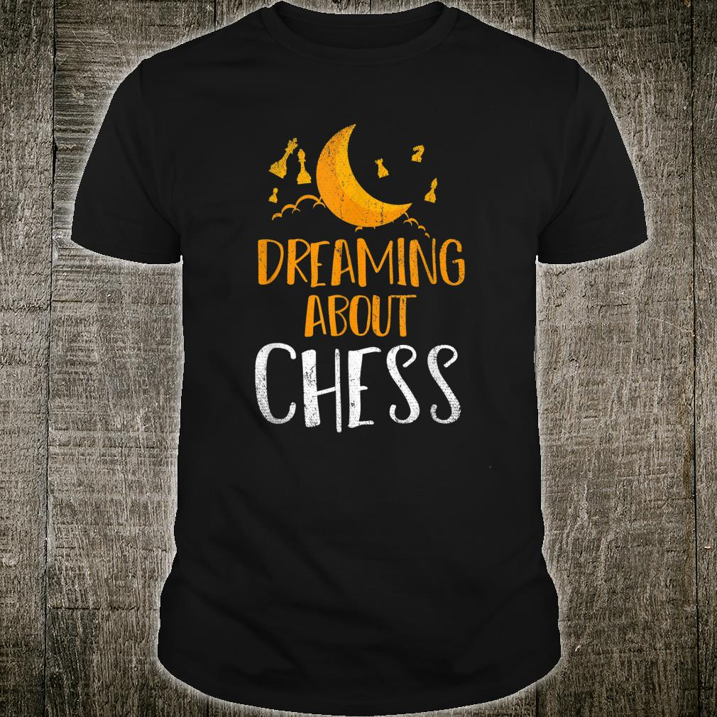 Chess Grandmaster Chess Player Dreaming About Chess Shirt