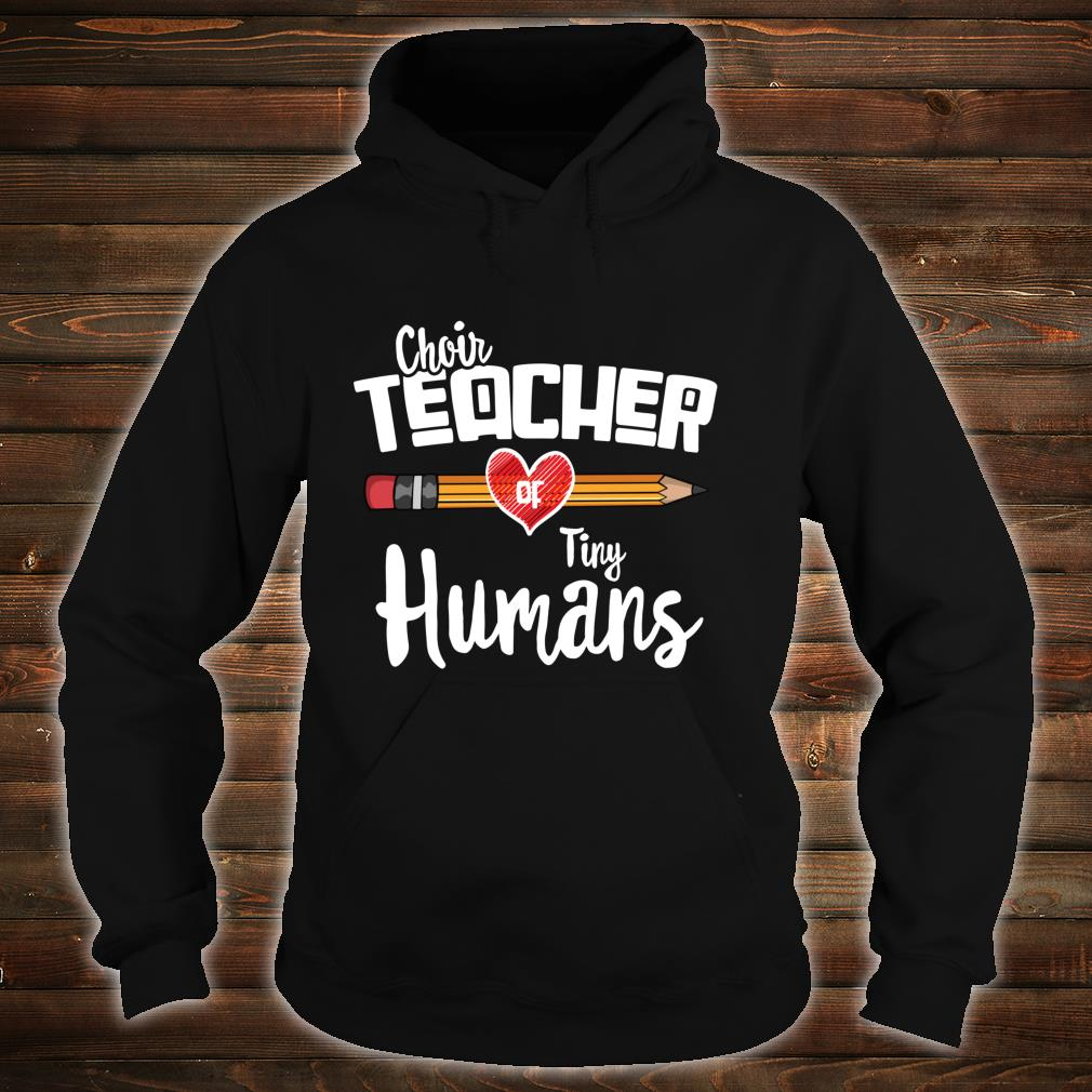 Choir Teacher Of Tiny Human, for Choir Teachers Shirt hoodie