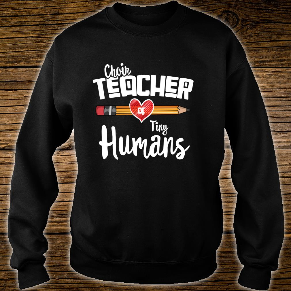 Choir Teacher Of Tiny Human, for Choir Teachers Shirt sweater