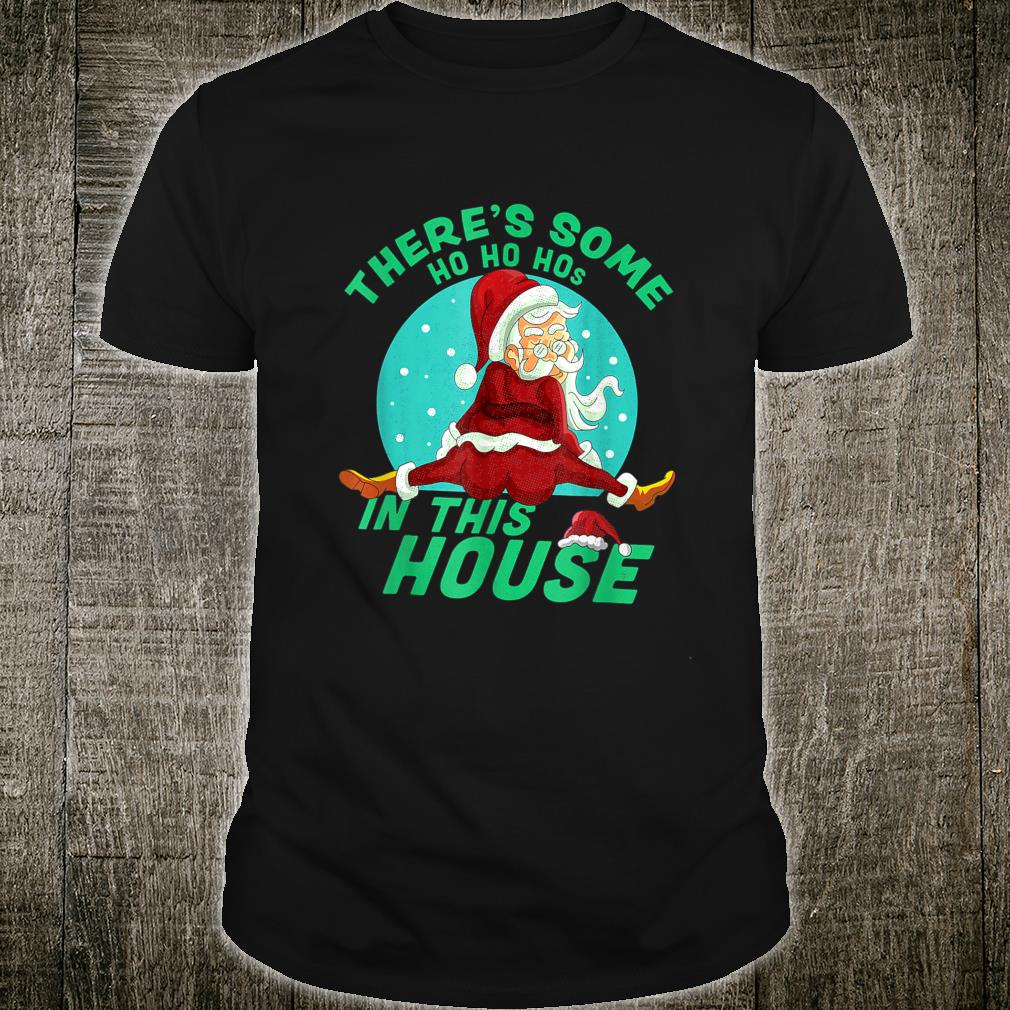 Christmas Santa Claus There's Some Ho Ho Hos In this House Shirt
