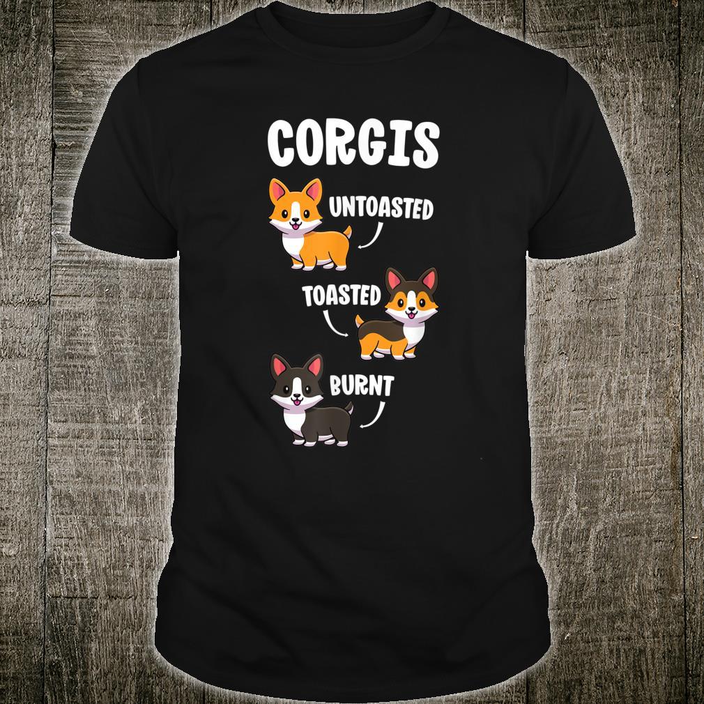 Corgi Shirt Dogs Untoasted Toasted Burnt Shirt
