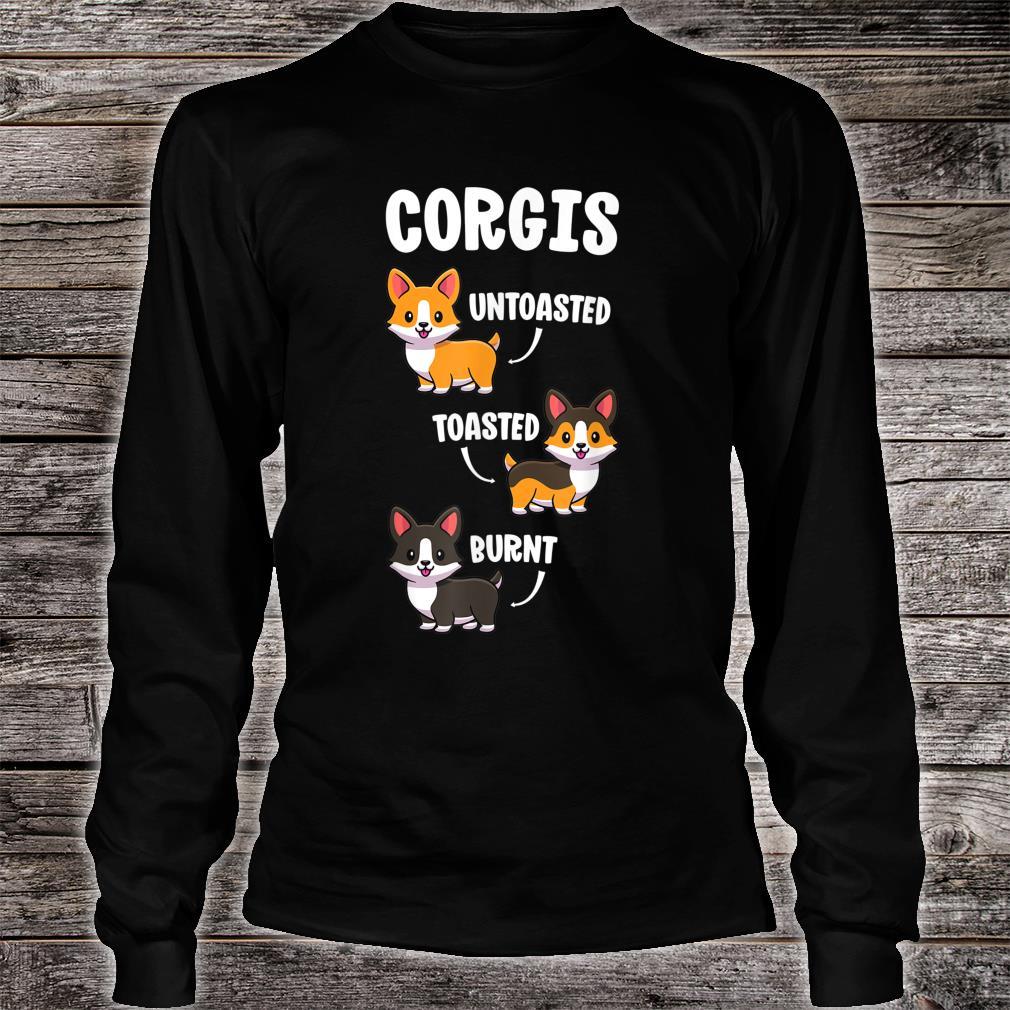 Corgi Shirt Dogs Untoasted Toasted Burnt Shirt long sleeved