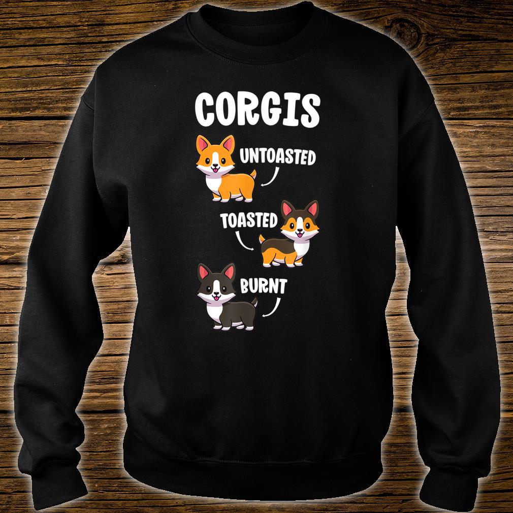 Corgi Shirt Dogs Untoasted Toasted Burnt Shirt sweater