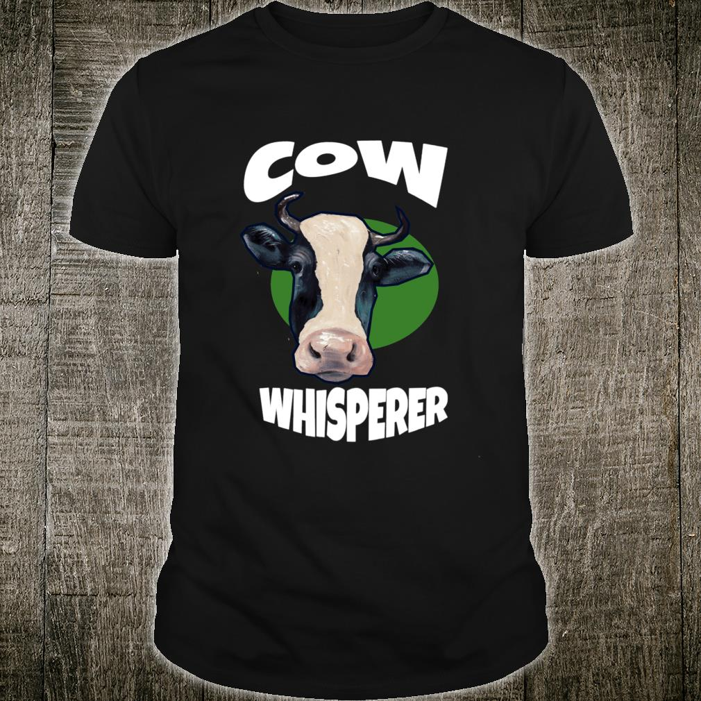 Cow Whisperer Farm Farmer Cow Shirt