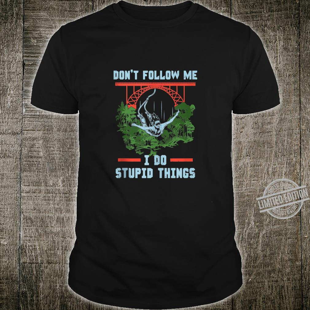 Don't Follow Me I Do Stupid Thing Diving with Bungee Jump Shirt
