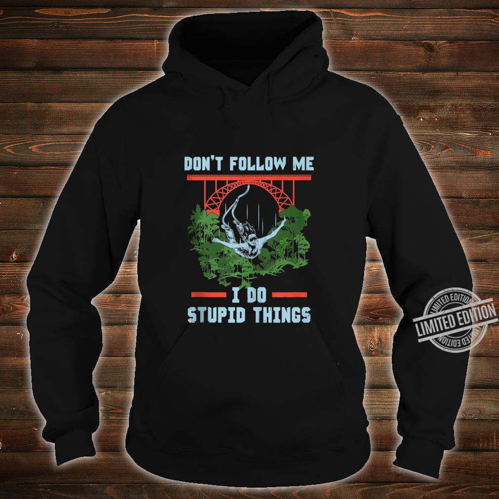 Don't Follow Me I Do Stupid Thing Diving with Bungee Jump Shirt hoodie