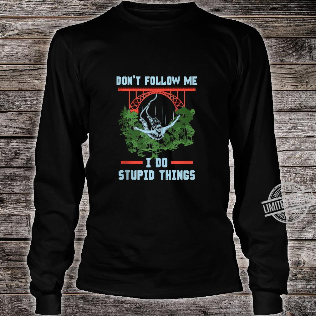 Don't Follow Me I Do Stupid Thing Diving with Bungee Jump Shirt long sleeved