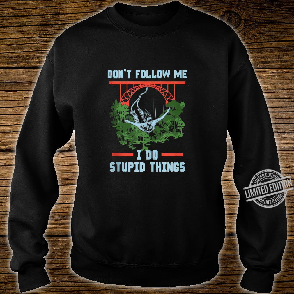 Don't Follow Me I Do Stupid Thing Diving with Bungee Jump Shirt sweater