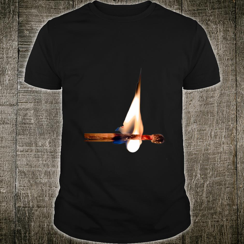 Don't Play With Fire. Don't play with me. You'll get burnt. Shirt