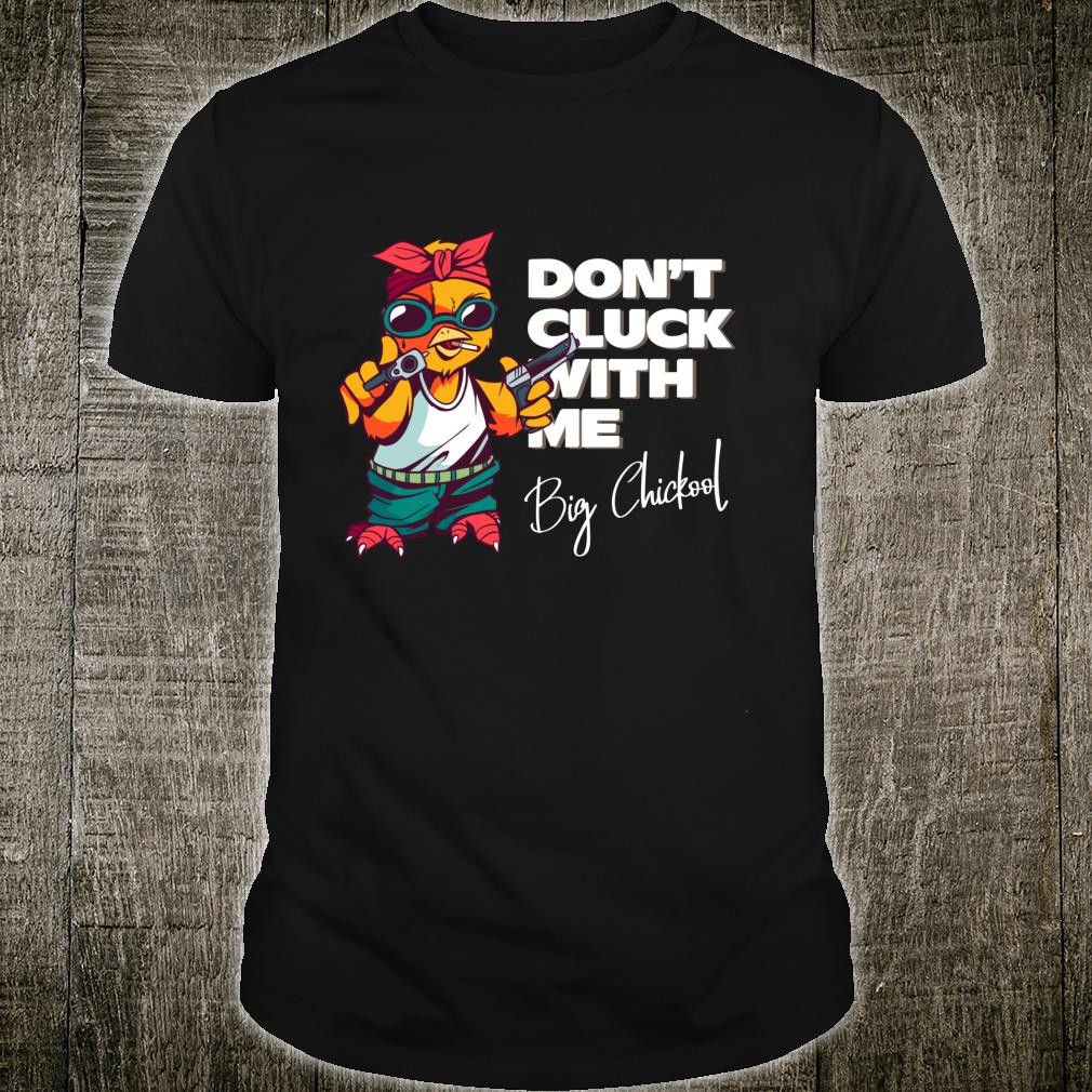 Don´t cluck with Big Chickool Chicken Shirt