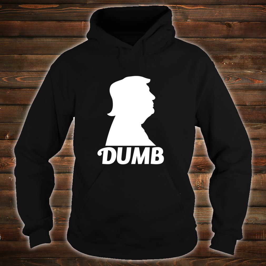 Dumb Trump Shirt hoodie