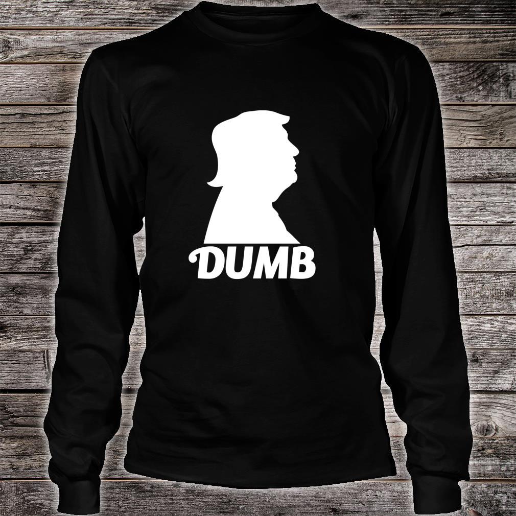 Dumb Trump Shirt long sleeved