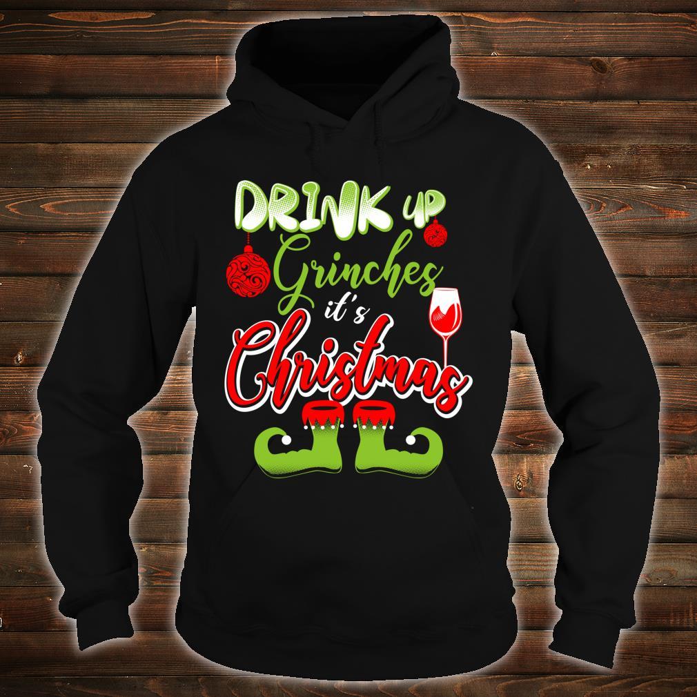 FUNNY CHRISTMAS DRINK UP Fun Shirt hoodie