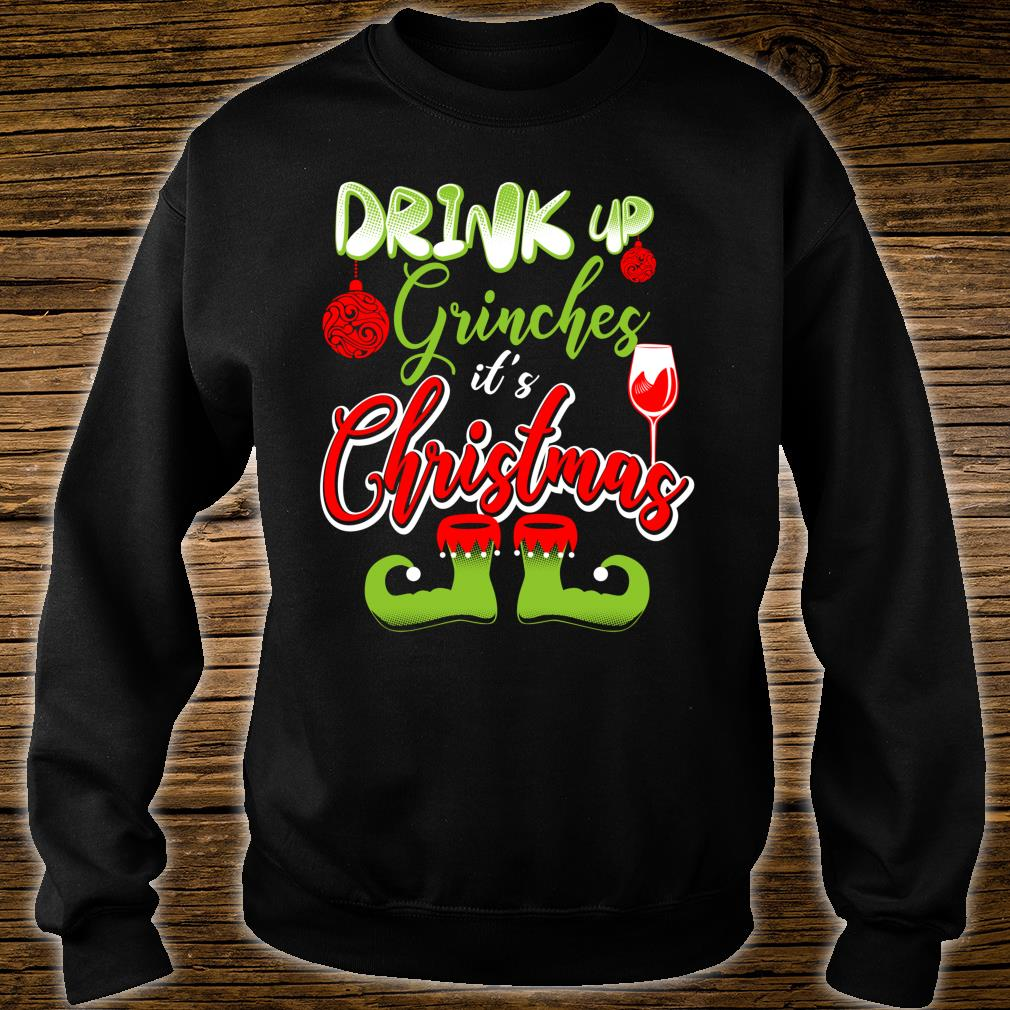 FUNNY CHRISTMAS DRINK UP Fun Shirt sweater