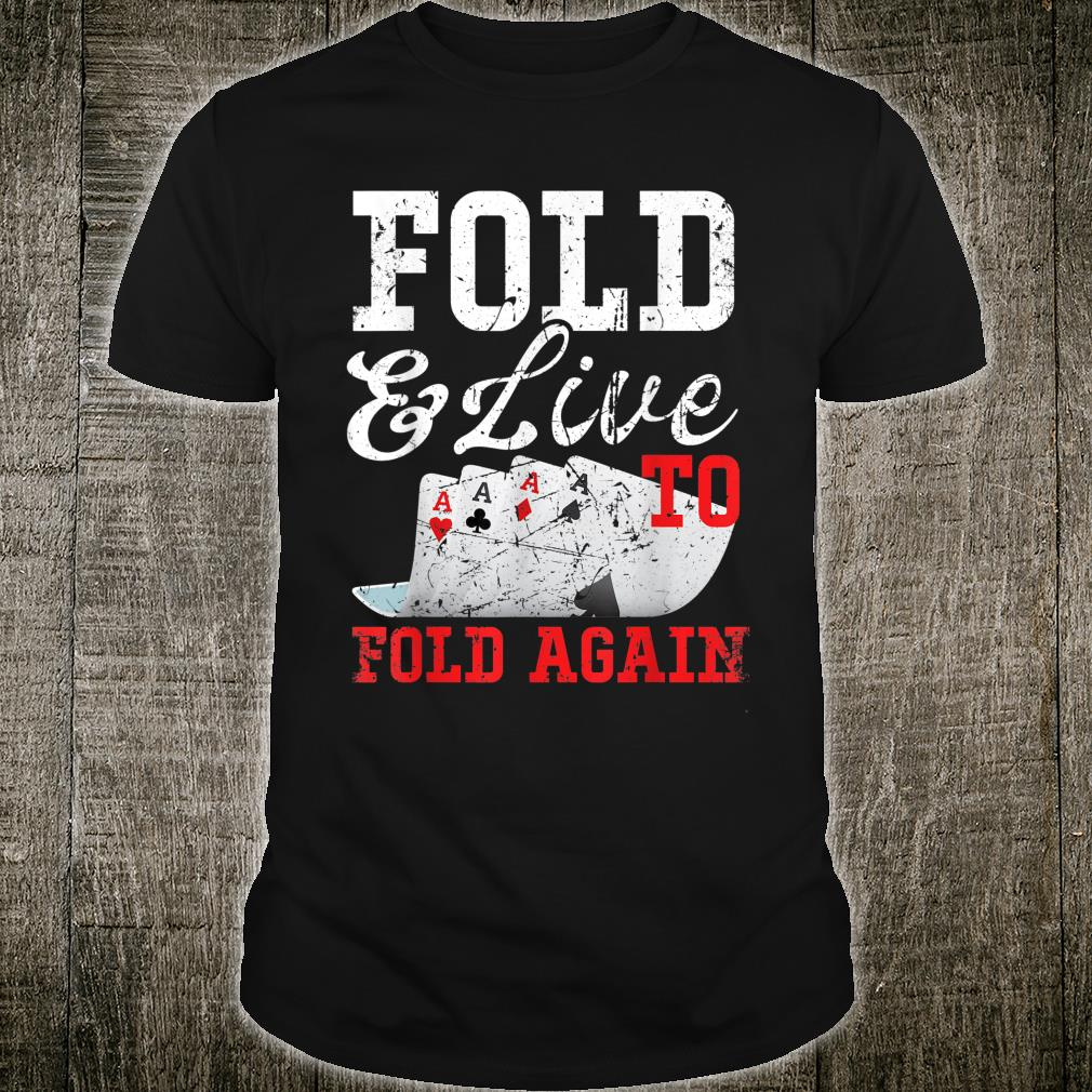 Fold And Live To Fold Again Poker Pokergame Shirt