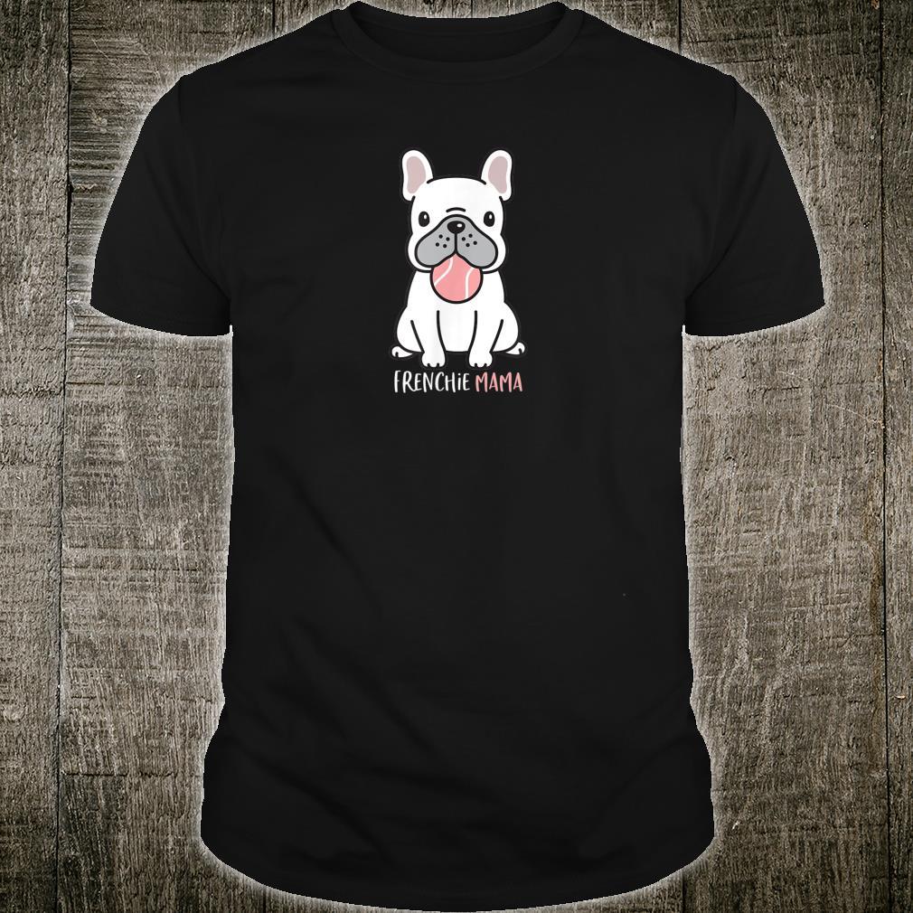 Frenchie Mama Süße weiße französische Bulldogge Shirt