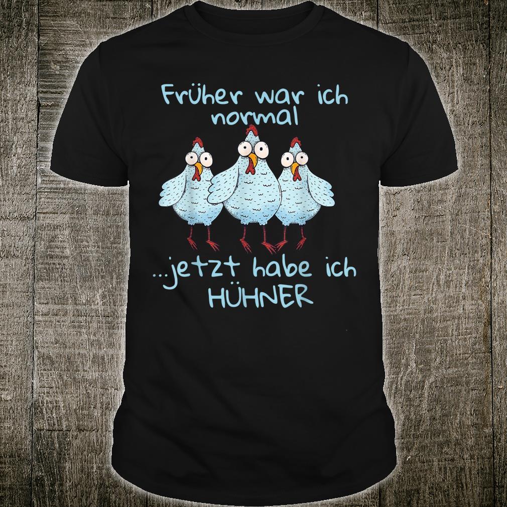 Früher War Ich Normal Jetzt Habe Ich Hühner Geschenk Shirt