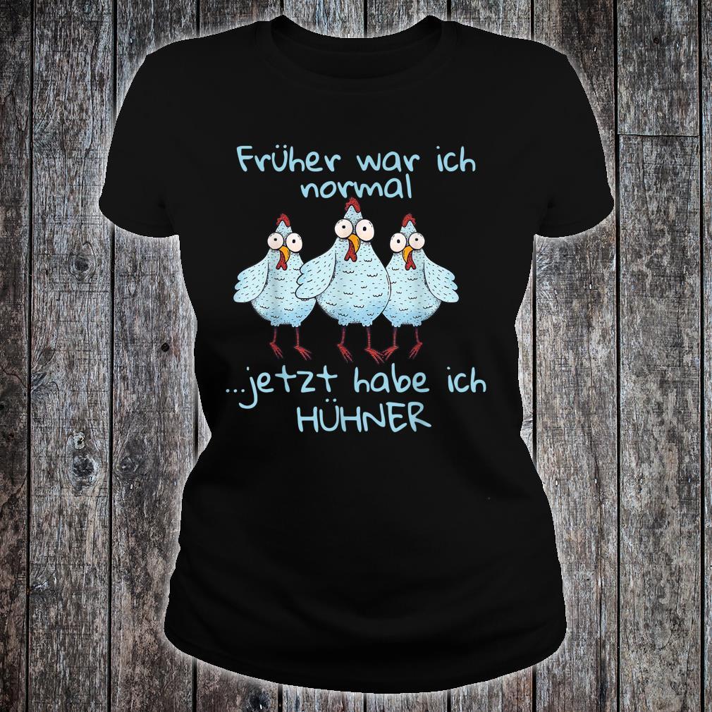 Früher War Ich Normal Jetzt Habe Ich Hühner Geschenk Shirt ladies tee
