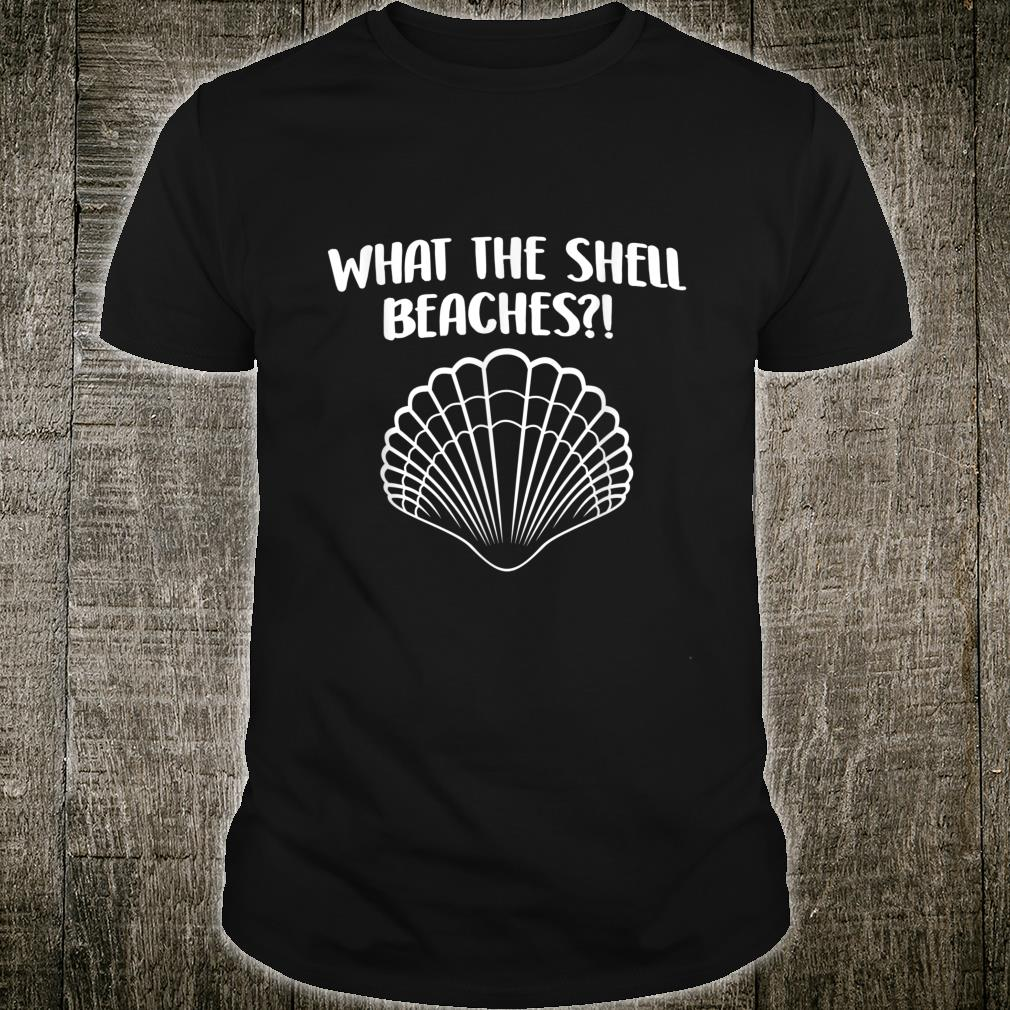 Funny Beach Shelling What The Shell Shirt