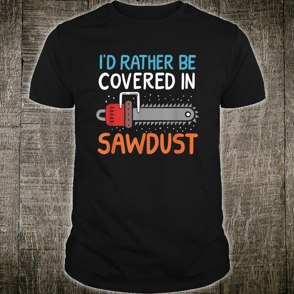 Funny Carpenter Woodworking coverd Sawdust Carver Lumberjack Shirt