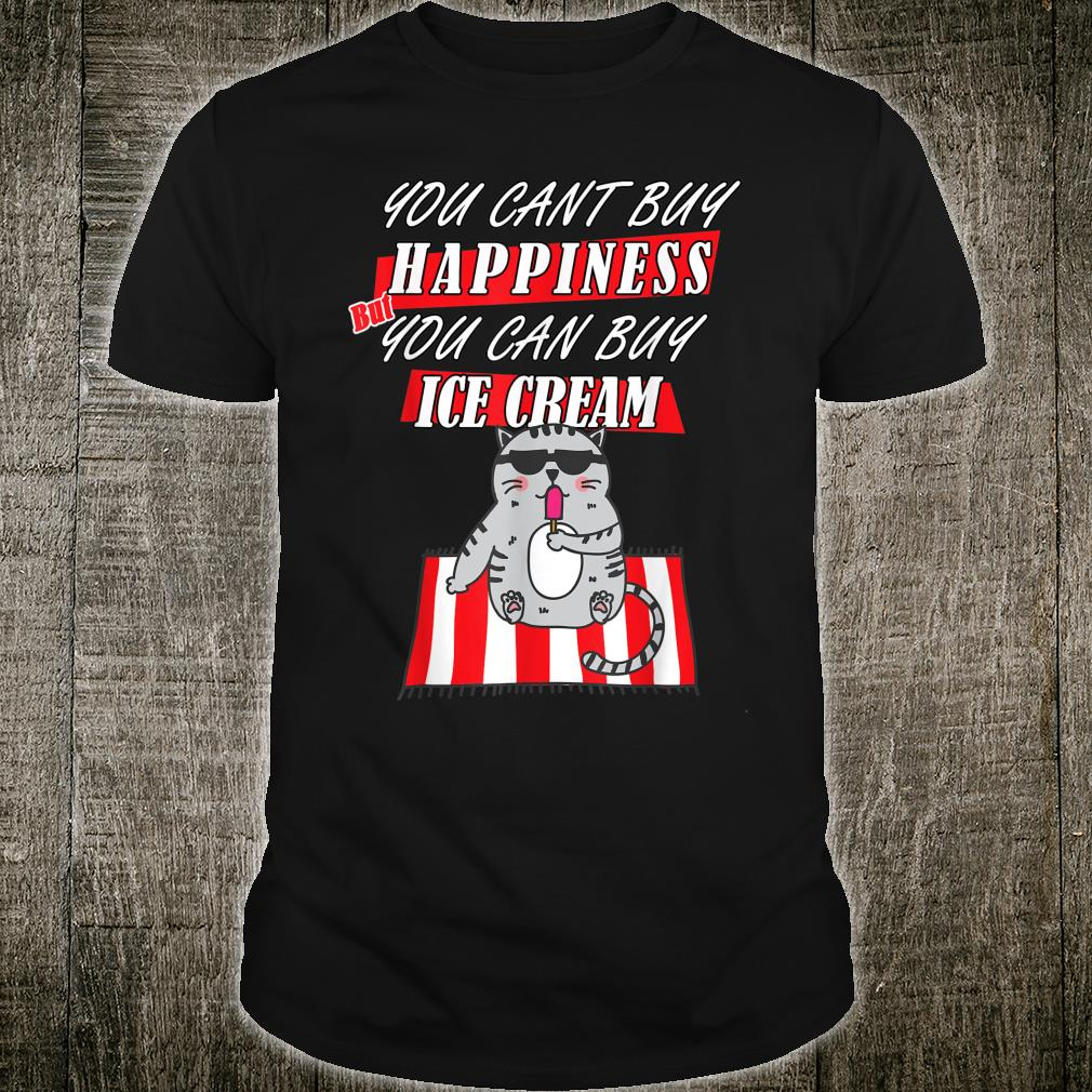 Funny Cat Can't Buy Happiness But You Can Buy Ice Cream Shirt