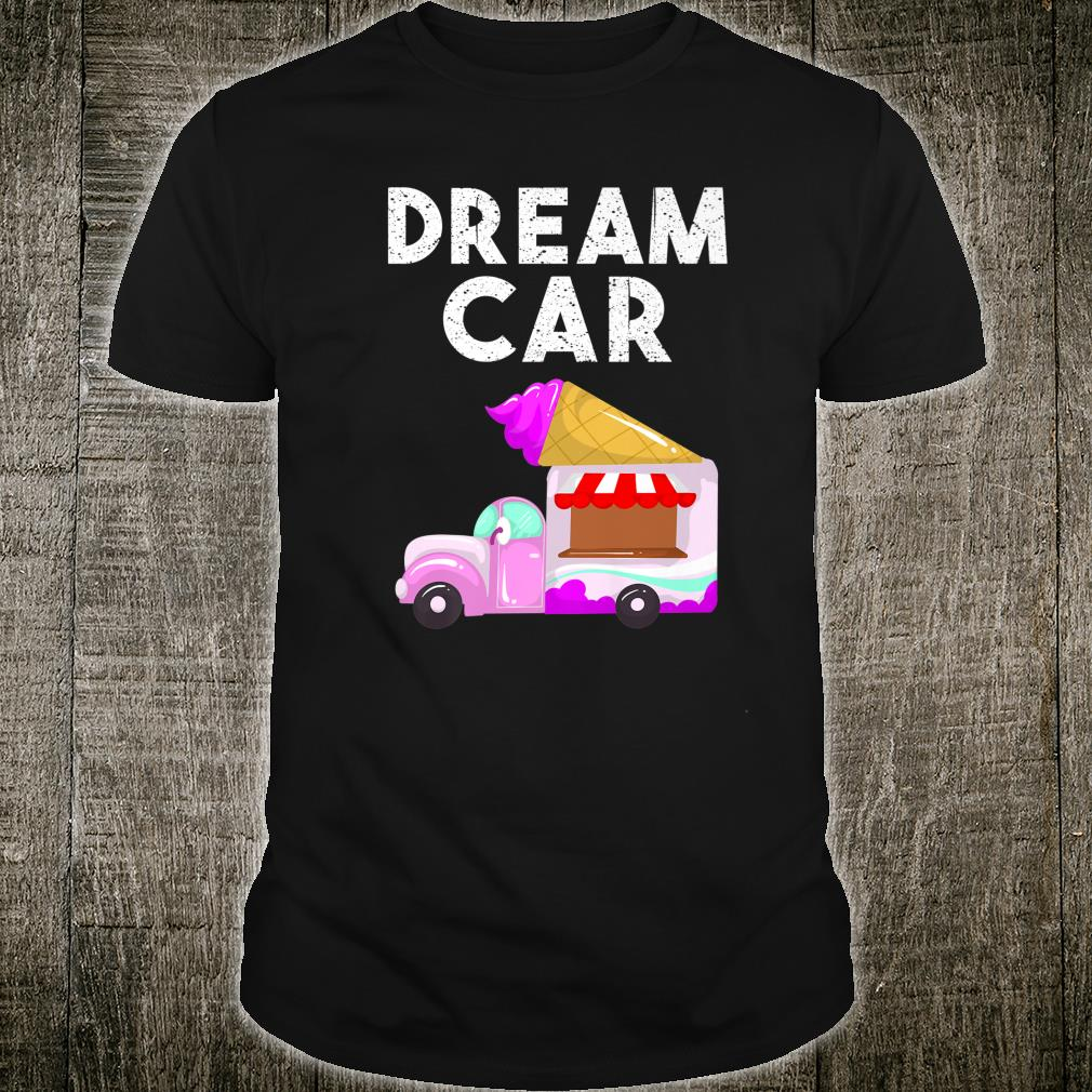 Funny Dream Car Cool Ice Cream Truck Van Owner Foodie Shirt