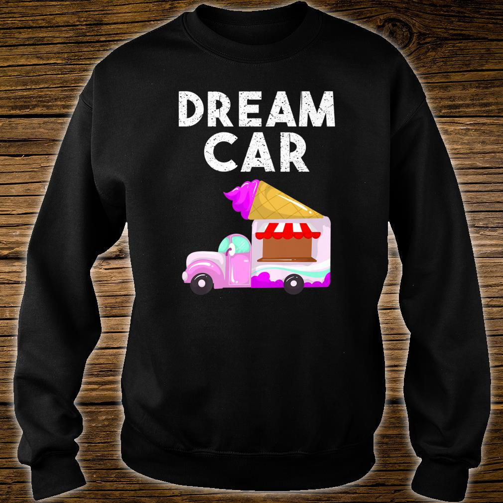 Funny Dream Car Cool Ice Cream Truck Van Owner Foodie Shirt sweater