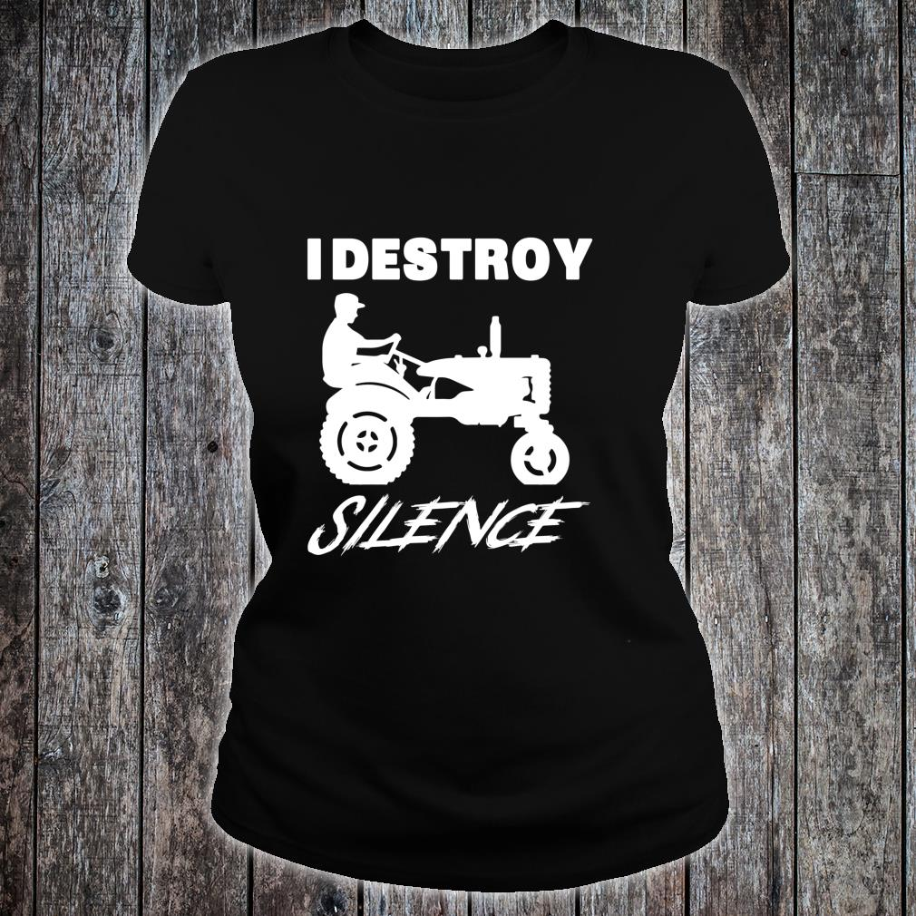 Funny Farmer I Destroy Silence New Year Shirt ladies tee