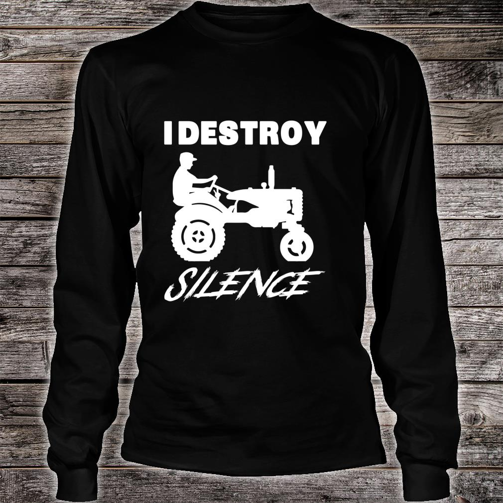 Funny Farmer I Destroy Silence New Year Shirt long sleeved