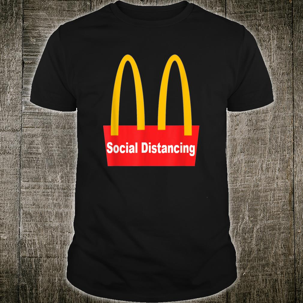 Funny Golden Arches Social Distancing themed design Shirt