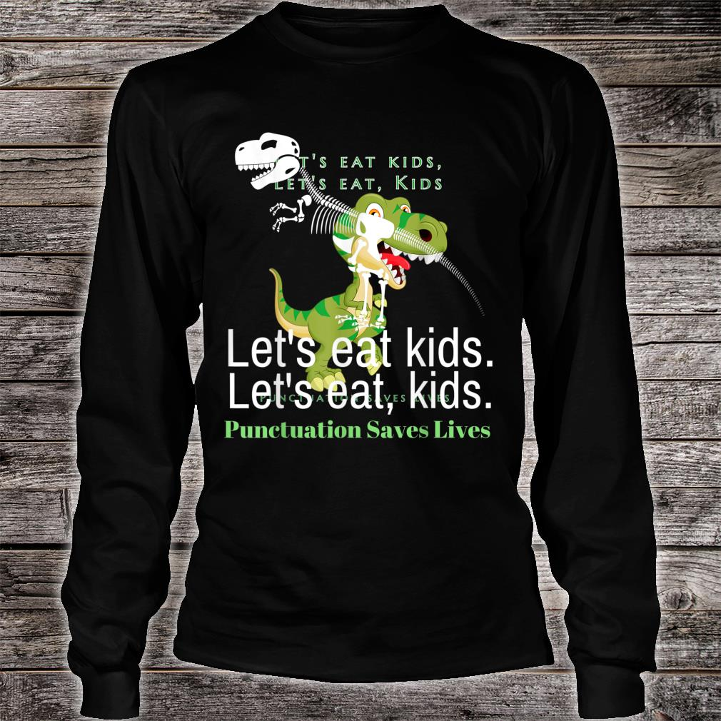 Funny Let's eat punctuation saves lives grammar Shirt long sleeved